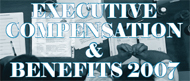 Executive Compensation & Benefits 2007 EXPO - Official Event Details